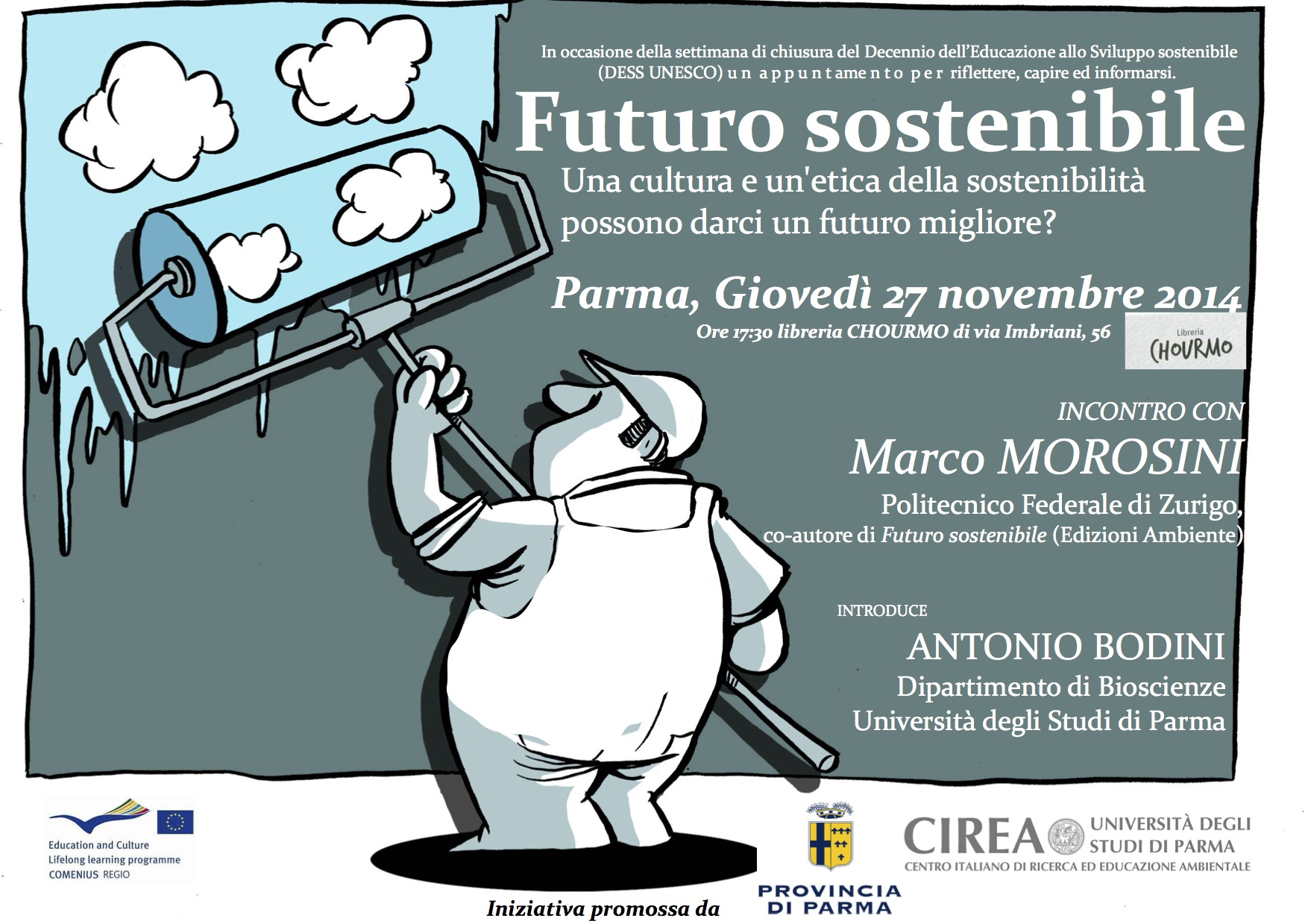 27 novembre 2014: Futuro sostenibile Cultura, etica, impegno civile possono davvero darci un futuro migliore?